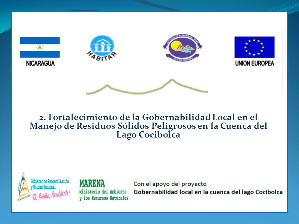 2. Fortalecimiento de la Gobernabilidad Local en el Manejo de Residuos Sólidos Peligrosos en la Cuenca del Lago Cocibolca