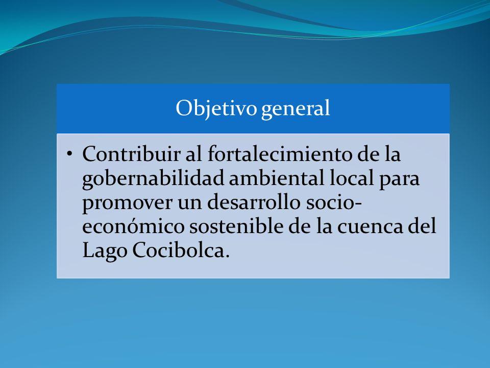 Objetivo general Contribuir al fortalecimiento de la gobernabilidad ambiental local para promover un desarrollo socio- económico sostenible de la cuenca del Lago Cocibolca.