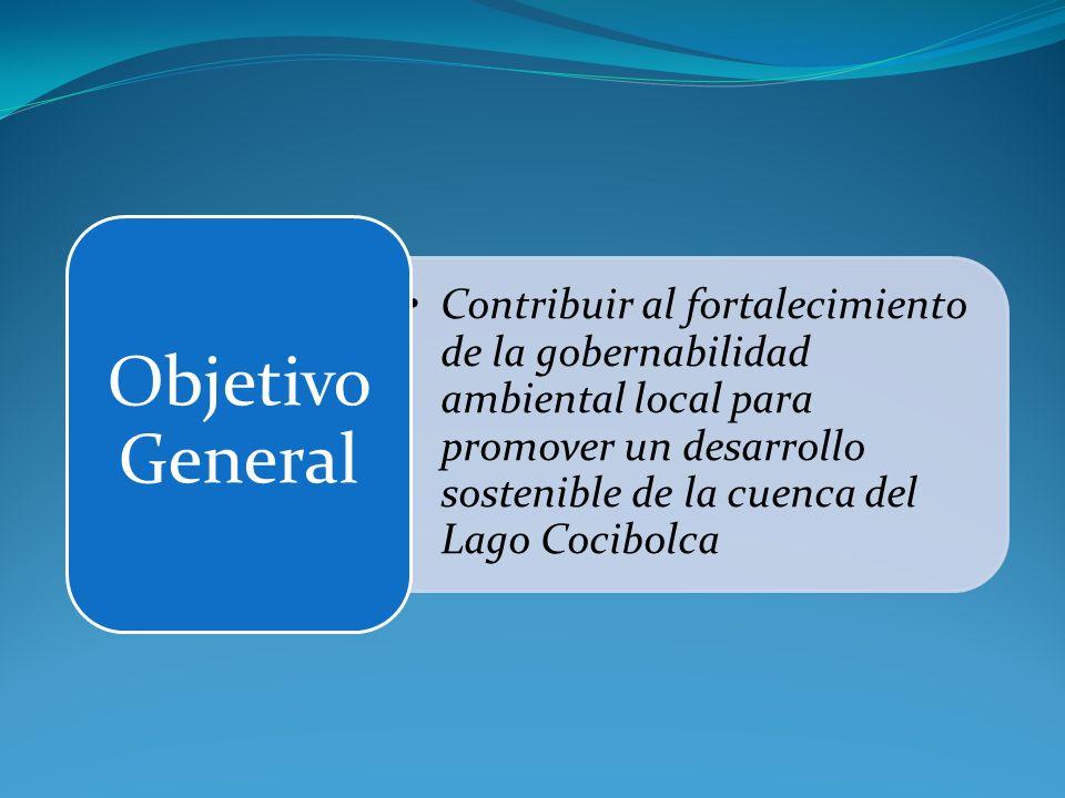 Contribuir al fortalecimiento de la gobernabilidad ambiental local para promover un desarrollo sostenible de la cuenca del Lago Cocibolca Objetivo Gen