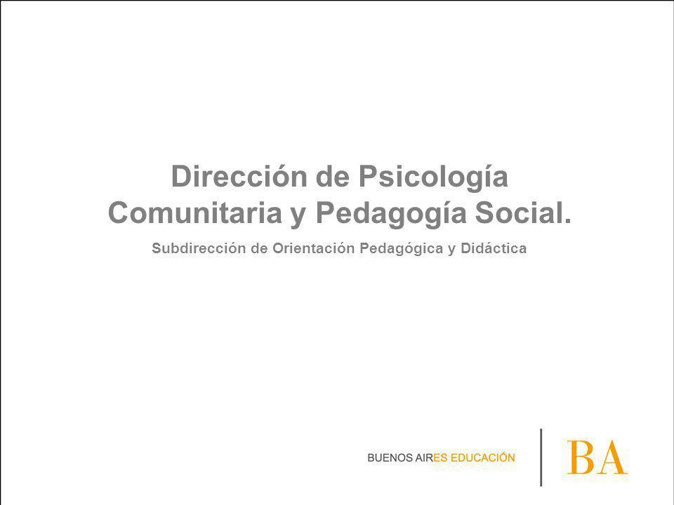 Dirección de Psicología Comunitaria y Pedagogía Social. Subdirección de Orientación Pedagógica y Didáctica