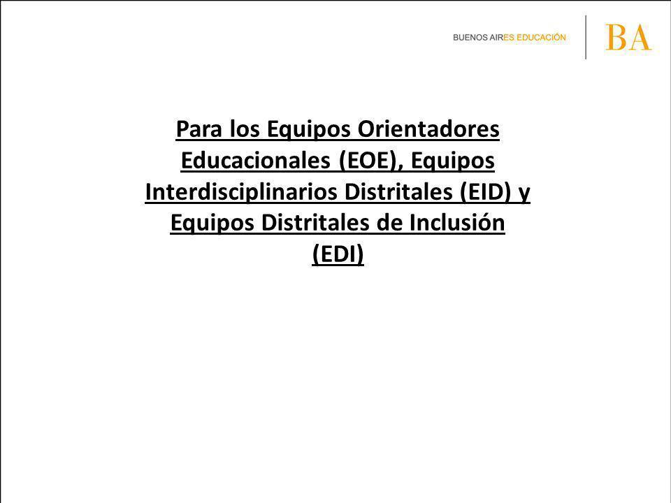 Para los Equipos Orientadores Educacionales (EOE), Equipos Interdisciplinarios Distritales (EID) y Equipos Distritales de Inclusión (EDI)