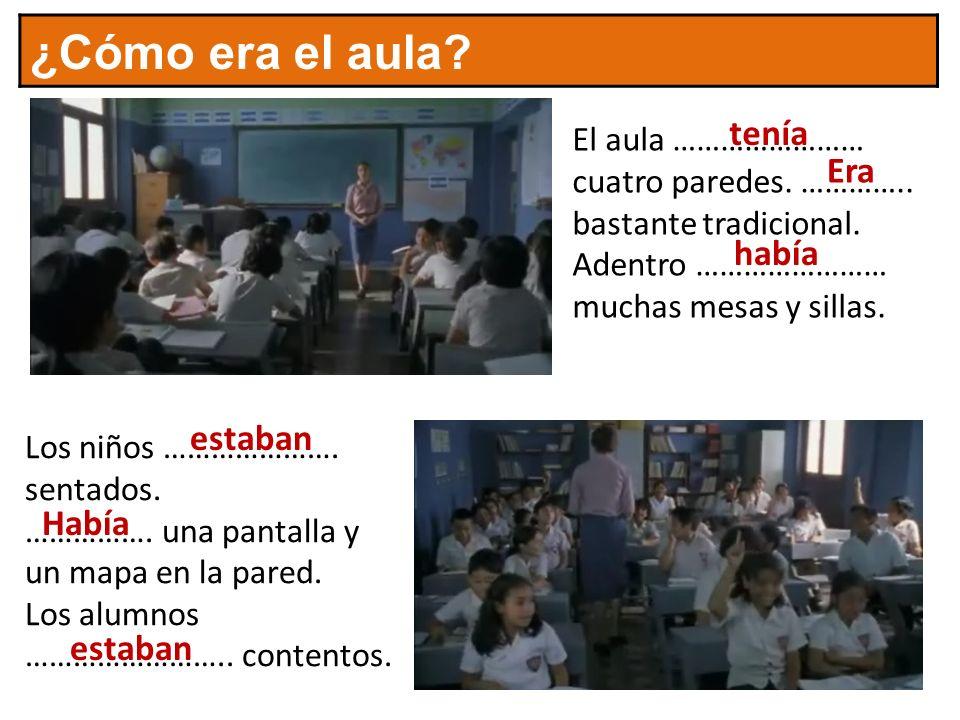 ¿Cómo era el aula. El aula …………………… cuatro paredes.