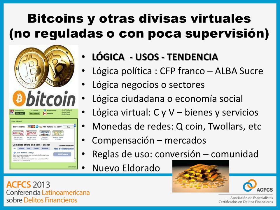 Bitcoins y otras divisas virtuales (no reguladas o con poca supervisión) LÓGICA - USOS - TENDENCIA LÓGICA - USOS - TENDENCIA Lógica política : CFP fra