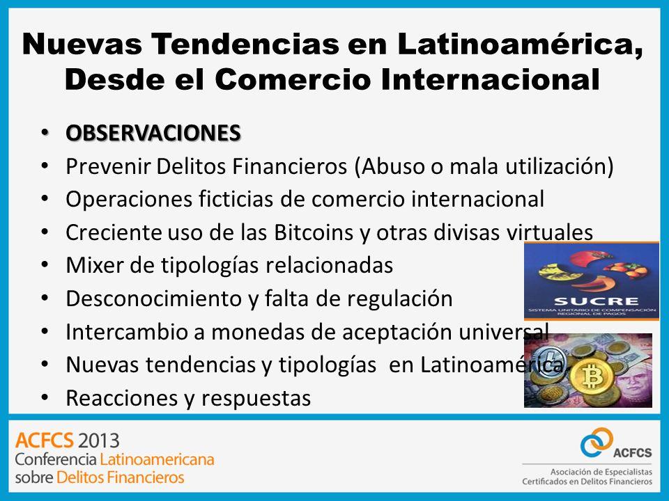 Nuevas Tendencias en Latinoamérica, Desde el Comercio Internacional OBSERVACIONES OBSERVACIONES Prevenir Delitos Financieros (Abuso o mala utilización