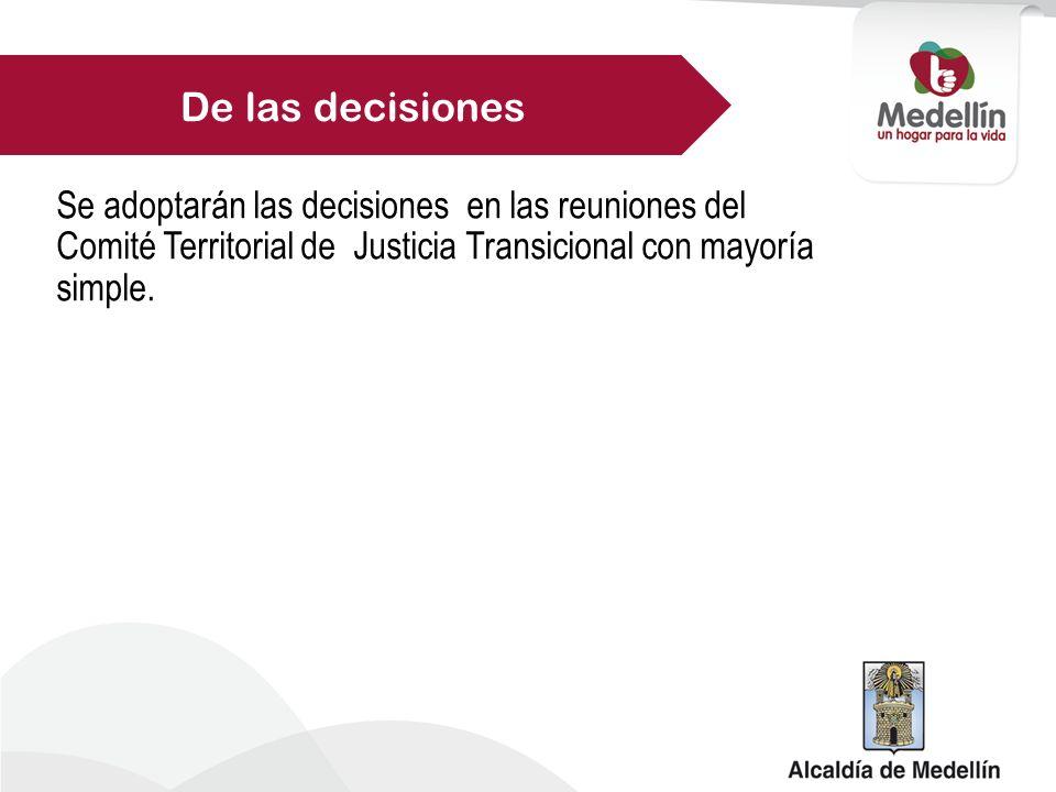 Se adoptarán las decisiones en las reuniones del Comité Territorial de Justicia Transicional con mayoría simple.