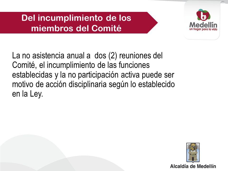 La no asistencia anual a dos (2) reuniones del Comité, el incumplimiento de las funciones establecidas y la no participación activa puede ser motivo de acción disciplinaria según lo establecido en la Ley.