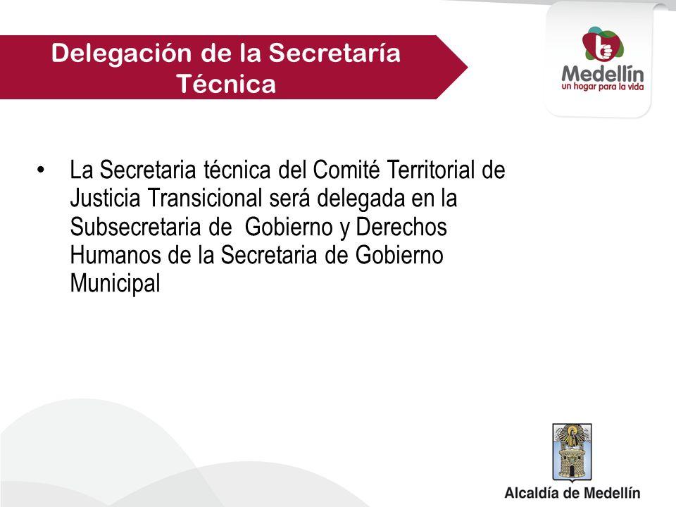 La Secretaria técnica del Comité Territorial de Justicia Transicional será delegada en la Subsecretaria de Gobierno y Derechos Humanos de la Secretaria de Gobierno Municipal Delegación de la Secretaría Técnica