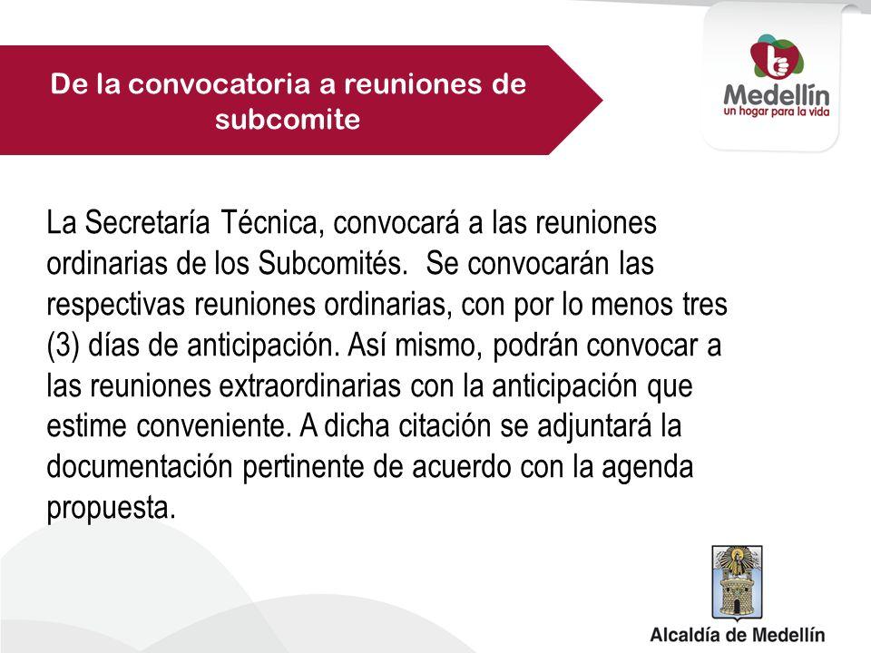 La Secretaría Técnica, convocará a las reuniones ordinarias de los Subcomités.