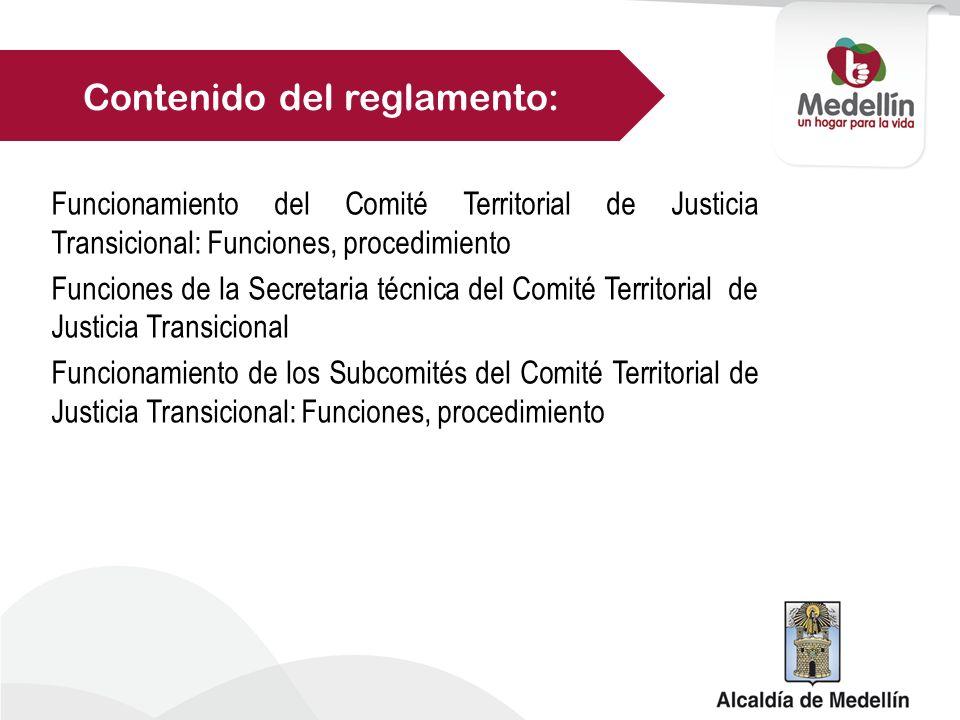 Funcionamiento del Comité Territorial de Justicia Transicional: Funciones, procedimiento Funciones de la Secretaria técnica del Comité Territorial de Justicia Transicional Funcionamiento de los Subcomités del Comité Territorial de Justicia Transicional: Funciones, procedimiento Contenido del reglamento: