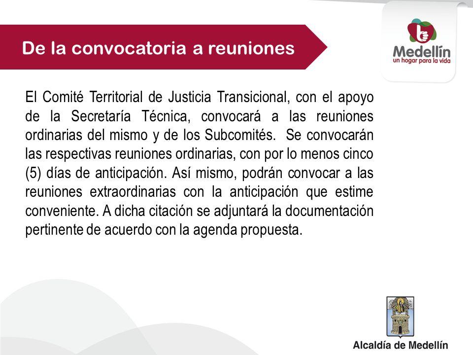 El Comité Territorial de Justicia Transicional, con el apoyo de la Secretaría Técnica, convocará a las reuniones ordinarias del mismo y de los Subcomités.