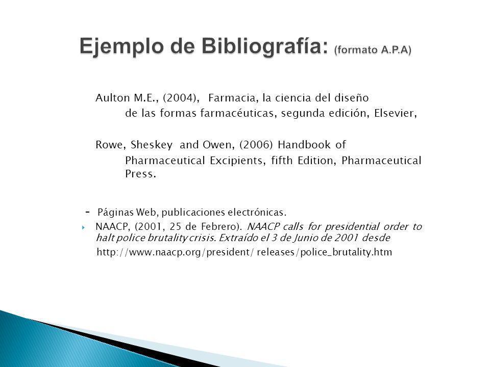 Aulton M.E., (2004), Farmacia, la ciencia del diseño de las formas farmacéuticas, segunda edición, Elsevier, Rowe, Sheskey and Owen, (2006) Handbook o