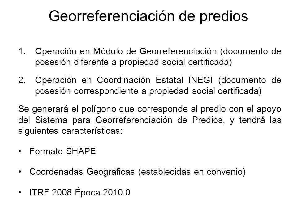 Georreferenciación de predios 1.Operación en Módulo de Georreferenciación (documento de posesión diferente a propiedad social certificada) 2.Operación