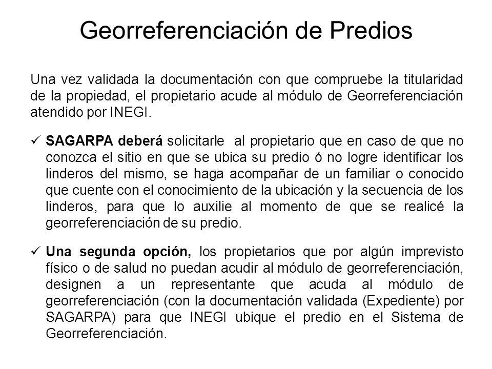 Georreferenciación de Predios Una vez validada la documentación con que compruebe la titularidad de la propiedad, el propietario acude al módulo de Georreferenciación atendido por INEGI.
