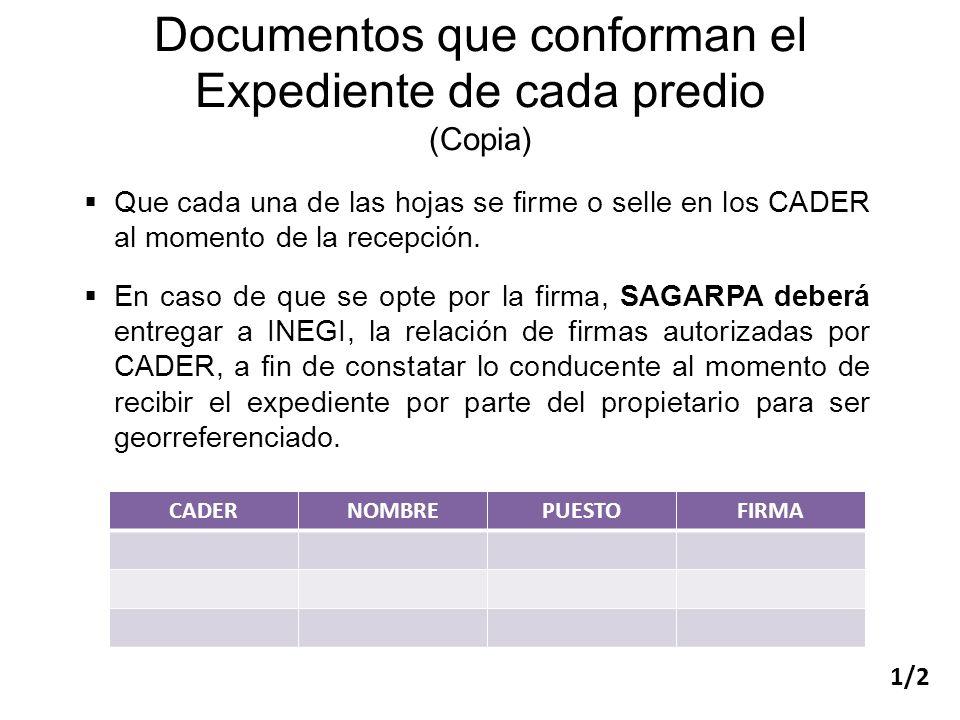 Documentos que conforman el Expediente de cada predio (Copia) Que cada una de las hojas se firme o selle en los CADER al momento de la recepción. En c