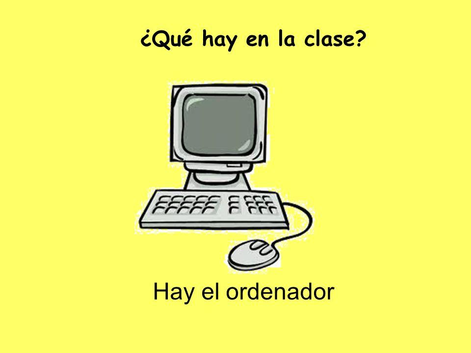 Hay el ordenador ¿Qué hay en la clase?