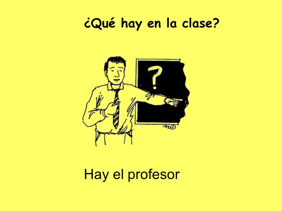 Hay el profesor ¿Qué hay en la clase?