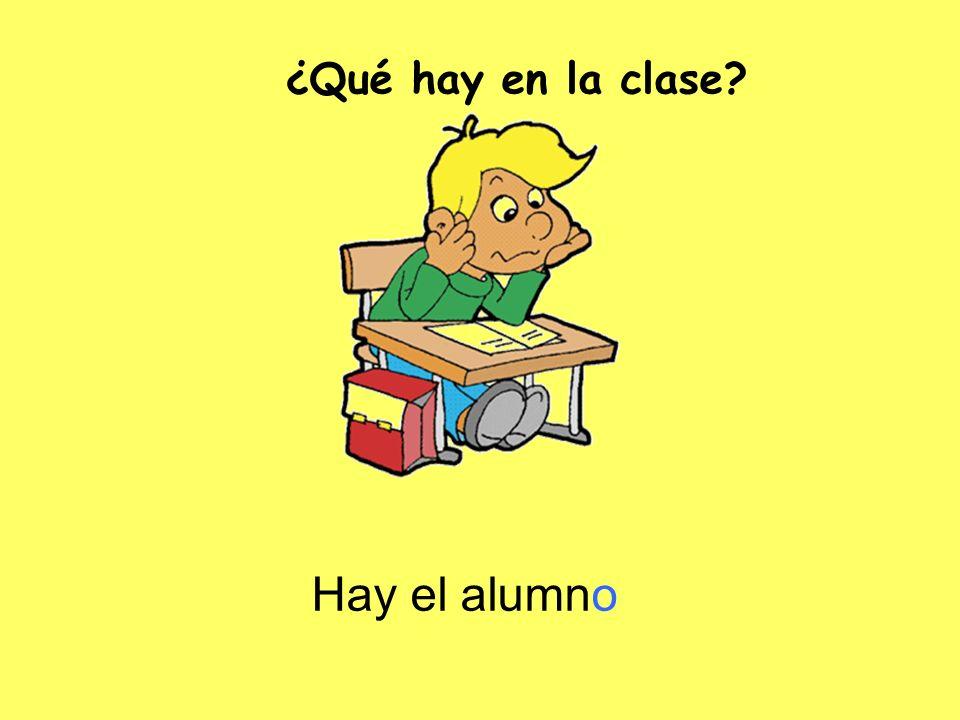 Hay el alumno ¿Qué hay en la clase?