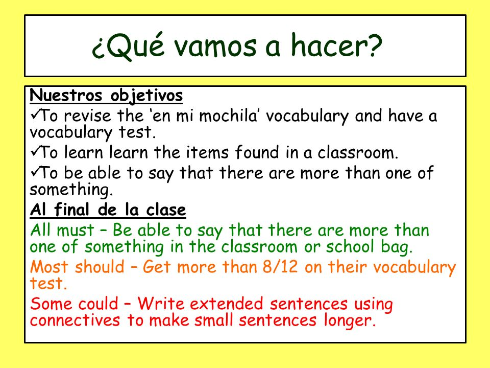 Gramática To make nouns plural in Spanish: – If the noun ends in a vowel, add –s Libro = libros Mochila = mochilas Estuche = estuches – If the noun ends in a consonant, add –es móvil = móviles – If the noun ends in a Z, change the Z to a C and add –es lápiz = lápices