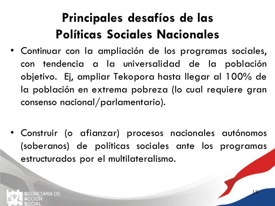 Principales desafíos de las Políticas Sociales Nacionales Continuar con la ampliación de los programas sociales, con tendencia a la universalidad de l