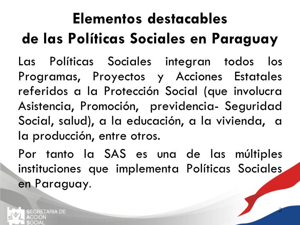 Elementos destacables de las Políticas Sociales en Paraguay Las Políticas Sociales integran todos los Programas, Proyectos y Acciones Estatales referi