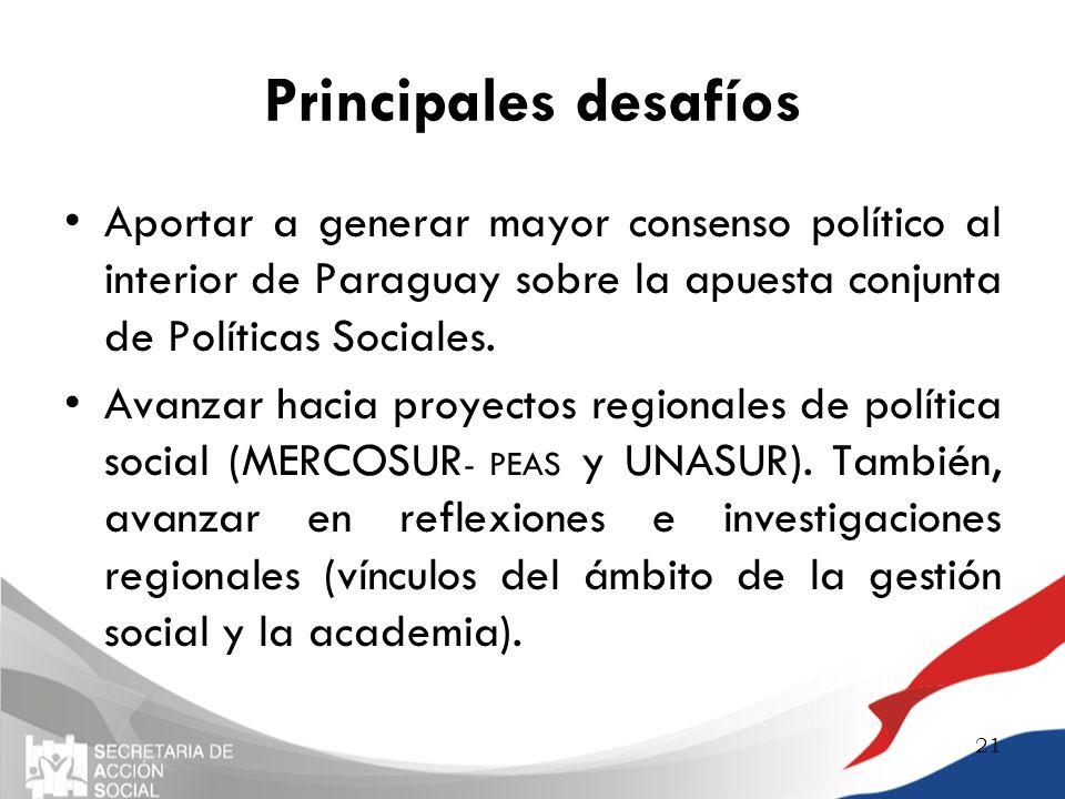 Principales desafíos Aportar a generar mayor consenso político al interior de Paraguay sobre la apuesta conjunta de Políticas Sociales. Avanzar hacia
