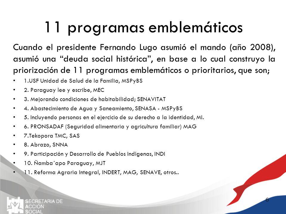 11 programas emblemáticos Cuando el presidente Fernando Lugo asumió el mando (año 2008), asumió una deuda social histórica, en base a lo cual construy
