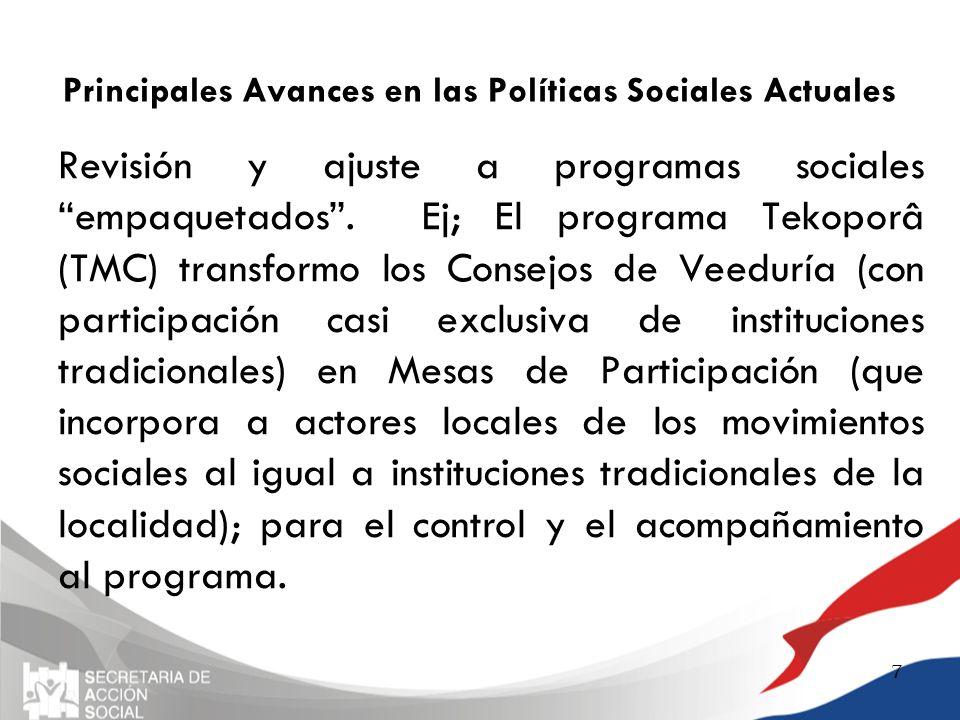 Principales Avances en las Políticas Sociales Actuales Revisión y ajuste a programas sociales empaquetados. Ej; El programa Tekoporâ (TMC) transformo