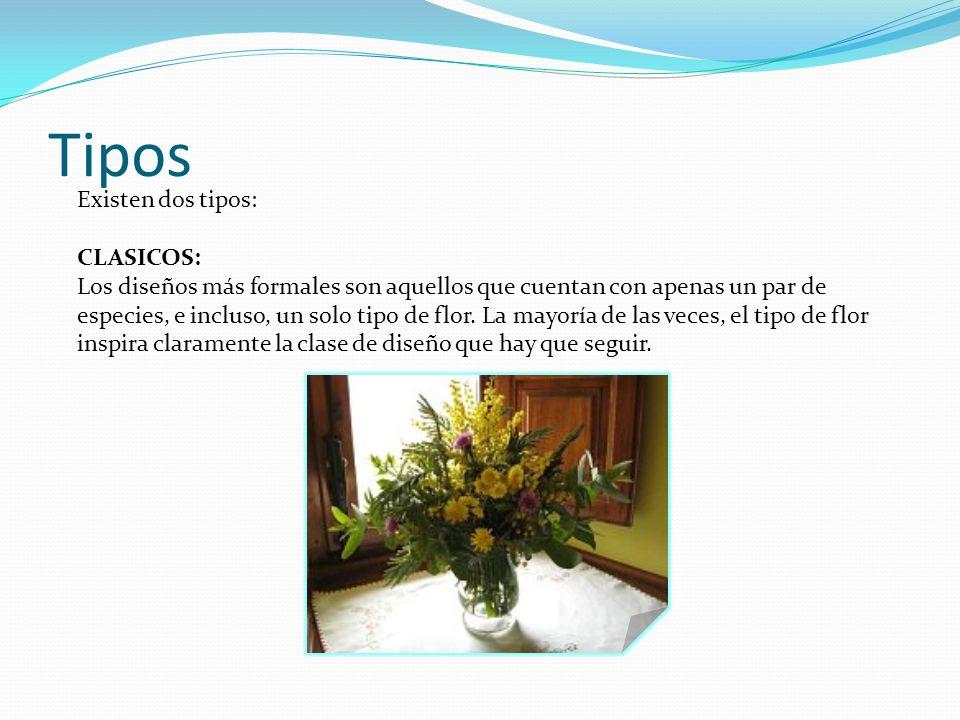 Tipos Existen dos tipos: CLASICOS: Los diseños más formales son aquellos que cuentan con apenas un par de especies, e incluso, un solo tipo de flor.