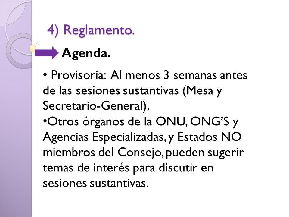 4) Reglamento. Agenda. Provisoria: Al menos 3 semanas antes de las sesiones sustantivas (Mesa y Secretario-General). Otros órganos de la ONU, ONGS y A