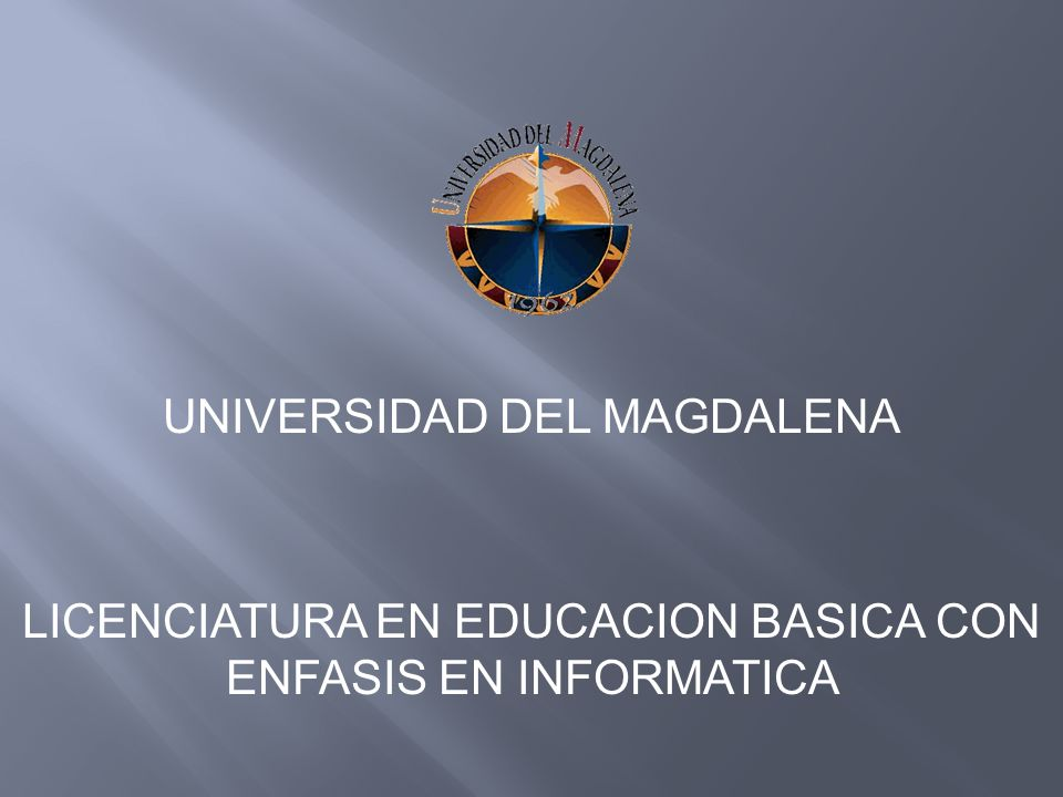 UNIVERSIDAD DEL MAGDALENA LICENCIATURA EN EDUCACION BASICA CON ENFASIS EN INFORMATICA