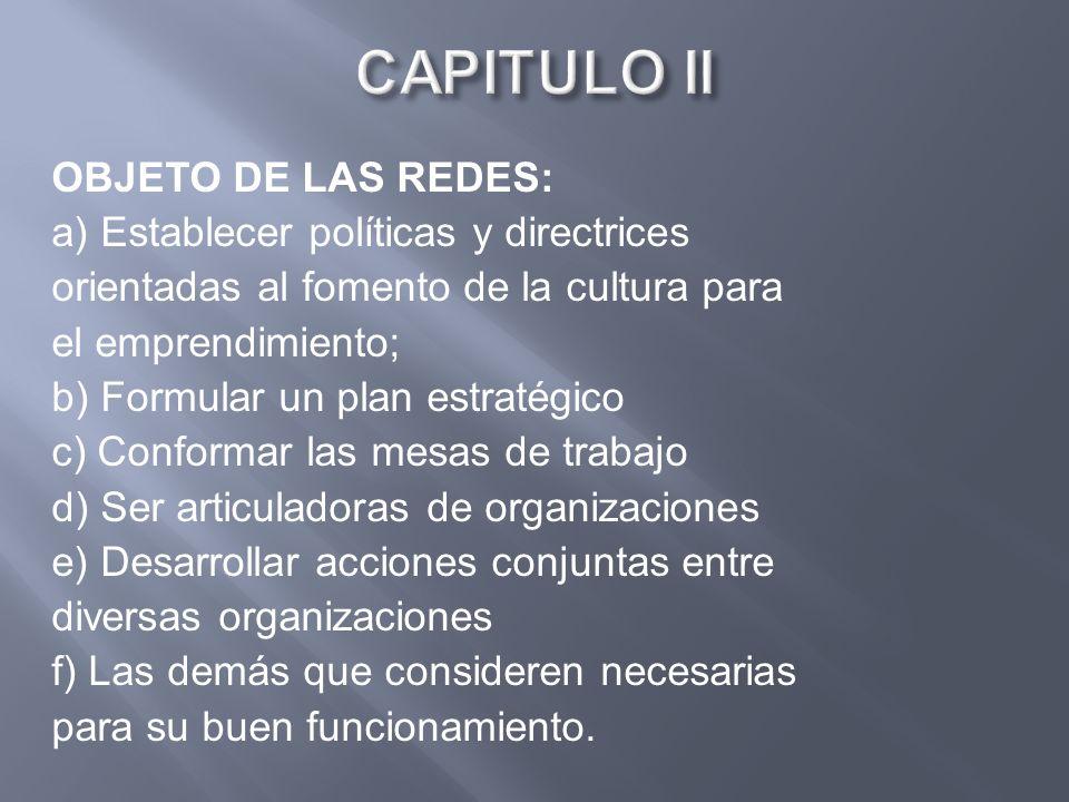 OBJETO DE LAS REDES: a) Establecer políticas y directrices orientadas al fomento de la cultura para el emprendimiento; b) Formular un plan estratégico