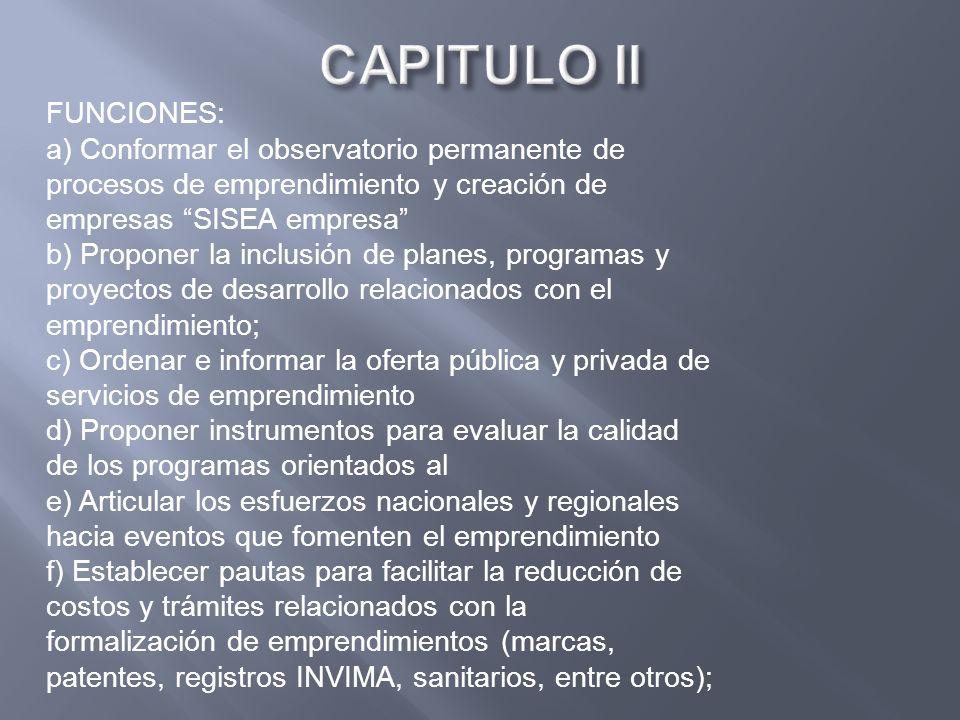 FUNCIONES: a) Conformar el observatorio permanente de procesos de emprendimiento y creación de empresas SISEA empresa b) Proponer la inclusión de plan