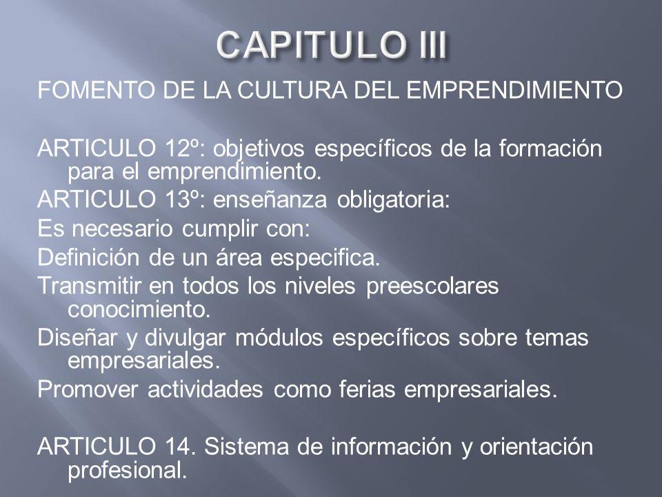 FOMENTO DE LA CULTURA DEL EMPRENDIMIENTO ARTICULO 12º: objetivos específicos de la formación para el emprendimiento. ARTICULO 13º: enseñanza obligator