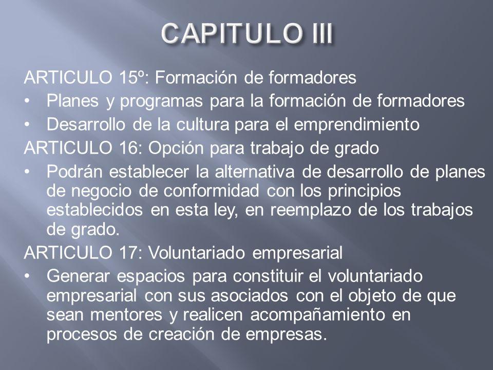 ARTICULO 15º: Formación de formadores Planes y programas para la formación de formadores Desarrollo de la cultura para el emprendimiento ARTICULO 16: