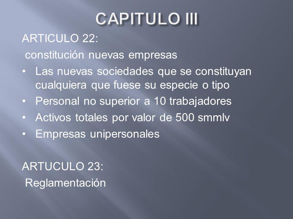 ARTICULO 22: constitución nuevas empresas Las nuevas sociedades que se constituyan cualquiera que fuese su especie o tipo Personal no superior a 10 tr