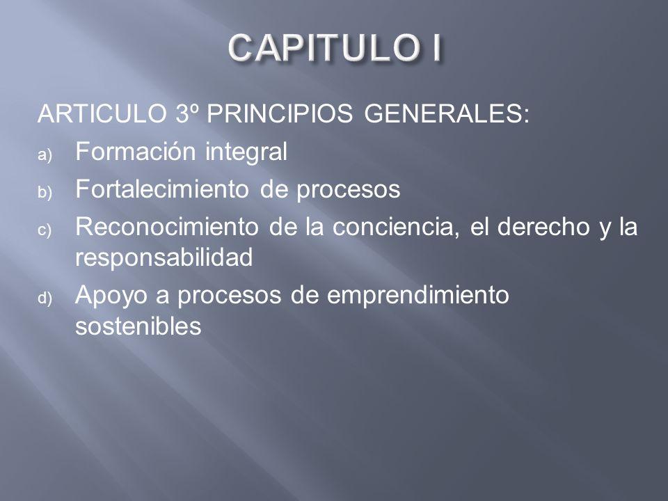 ARTICULO 3º PRINCIPIOS GENERALES: a) Formación integral b) Fortalecimiento de procesos c) Reconocimiento de la conciencia, el derecho y la responsabil