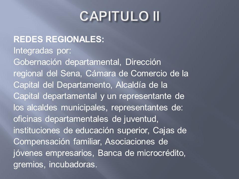 REDES REGIONALES: Integradas por: Gobernación departamental, Dirección regional del Sena, Cámara de Comercio de la Capital del Departamento, Alcaldía