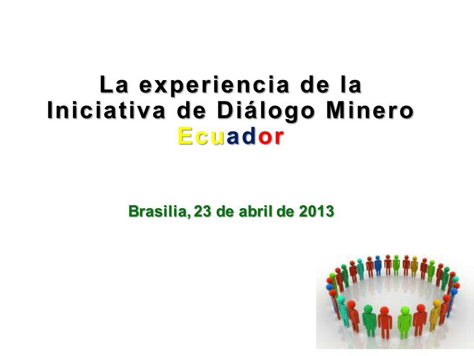 La experiencia de la Iniciativa de Diálogo Minero Ecuador Brasilia, 23 de abril de 2013