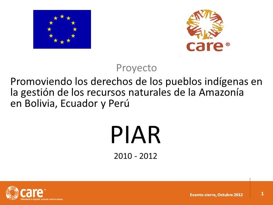 Evento cierre, Octubre 2012 1 Proyecto Promoviendo los derechos de los pueblos indígenas en la gestión de los recursos naturales de la Amazonía en Bolivia, Ecuador y Perú PIAR 2010 - 2012