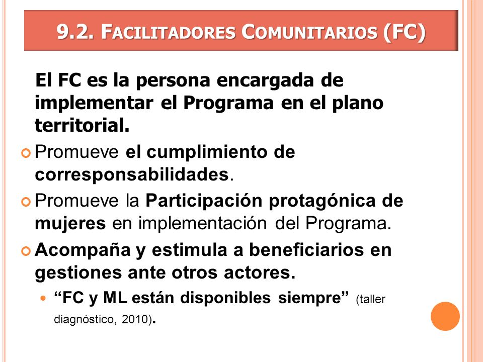 9.2. F ACILITADORES C OMUNITARIOS (FC) El FC es la persona encargada de implementar el Programa en el plano territorial. Promueve el cumplimiento de c