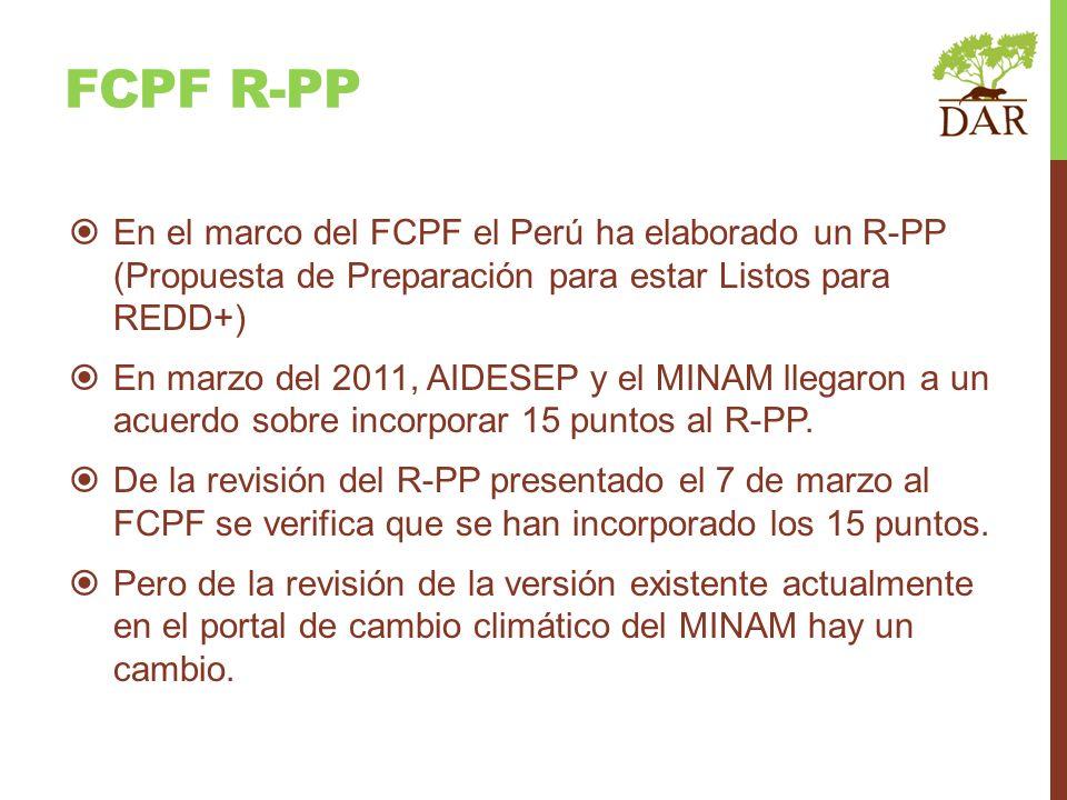 En el marco del FCPF el Perú ha elaborado un R-PP (Propuesta de Preparación para estar Listos para REDD+) En marzo del 2011, AIDESEP y el MINAM llegar