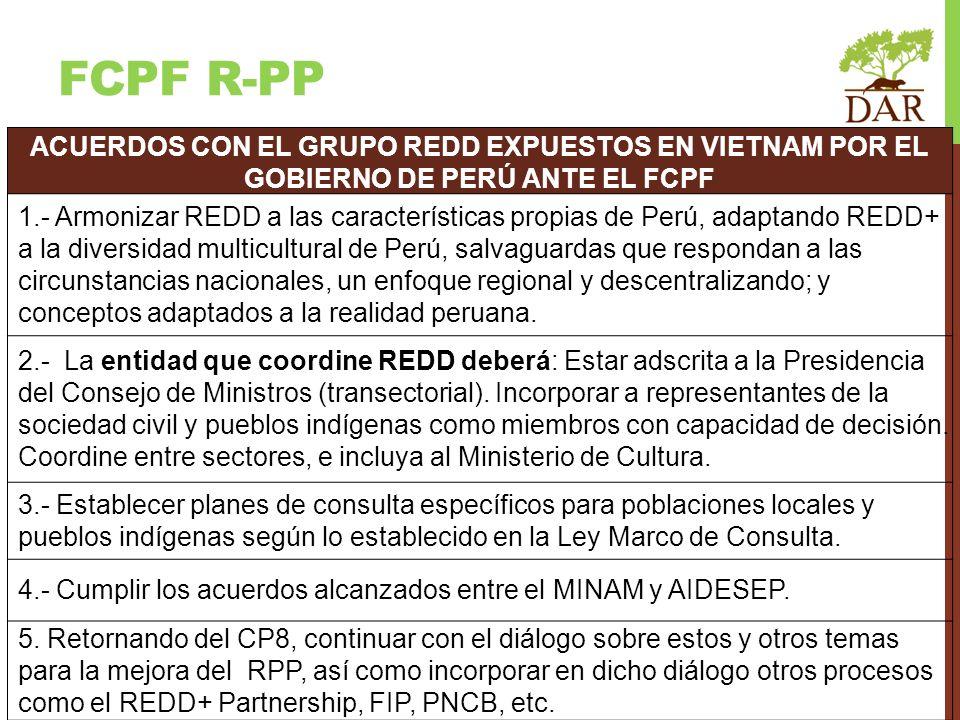 FCPF R-PP ACUERDOS CON EL GRUPO REDD EXPUESTOS EN VIETNAM POR EL GOBIERNO DE PERÚ ANTE EL FCPF 1.- Armonizar REDD a las características propias de Per