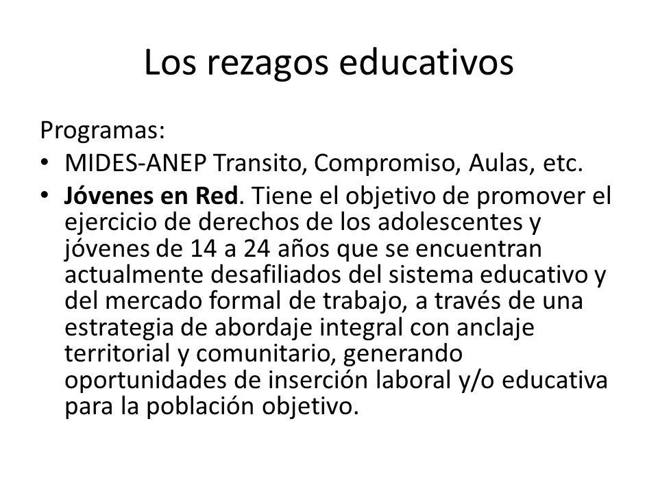 Los rezagos educativos Programas: MIDES-ANEP Transito, Compromiso, Aulas, etc.
