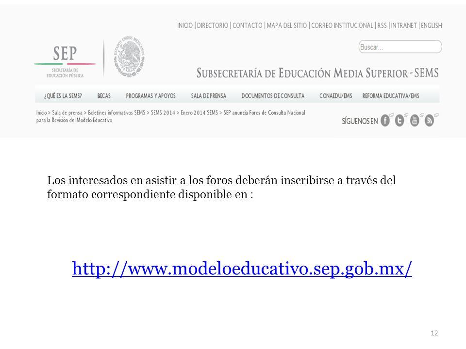 12 Los interesados en asistir a los foros deberán inscribirse a través del formato correspondiente disponible en : http://www.modeloeducativo.sep.gob.