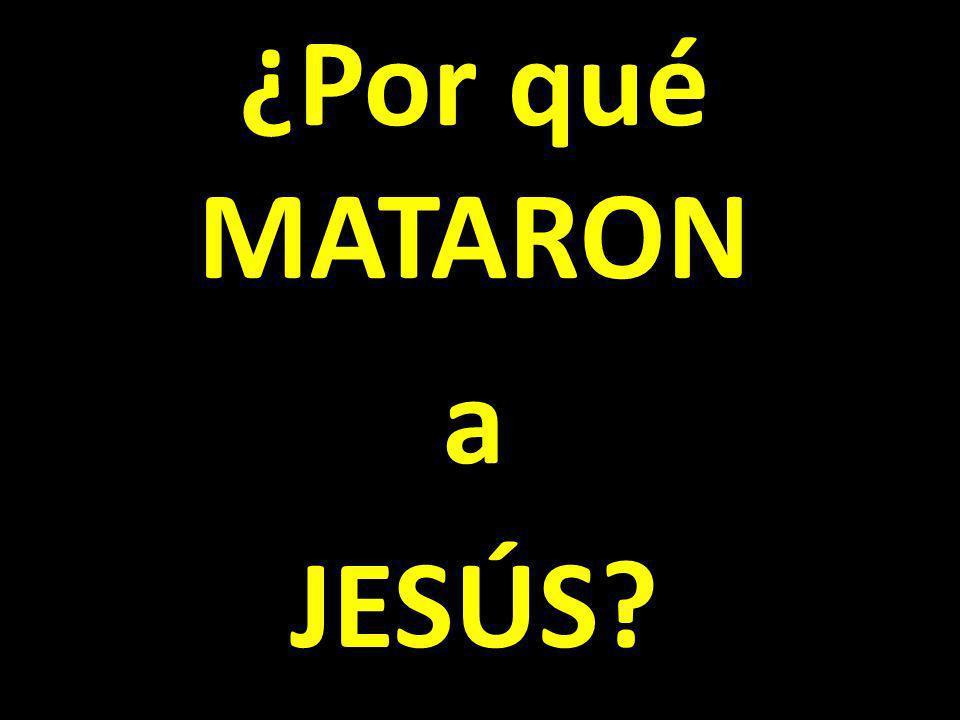 ¿Por qué MATARON a JESÚS?