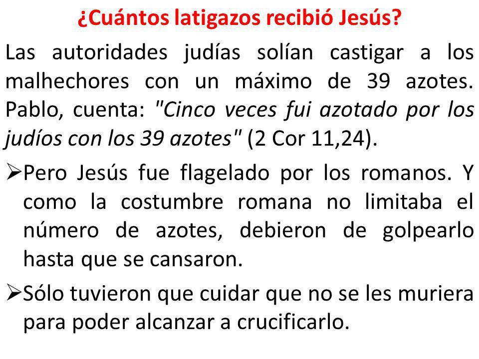 ¿Cuántos latigazos recibió Jesús? Las autoridades judías solían castigar a los malhechores con un máximo de 39 azotes. Pablo, cuenta: