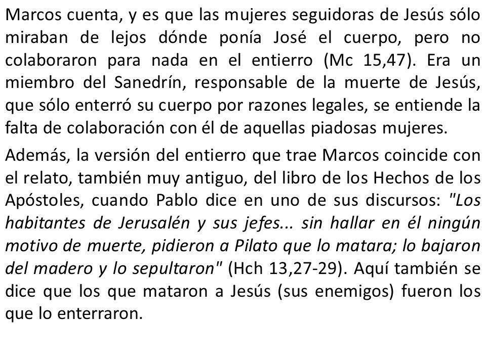 Marcos cuenta, y es que las mujeres seguidoras de Jesús sólo miraban de lejos dónde ponía José el cuerpo, pero no colaboraron para nada en el entierro