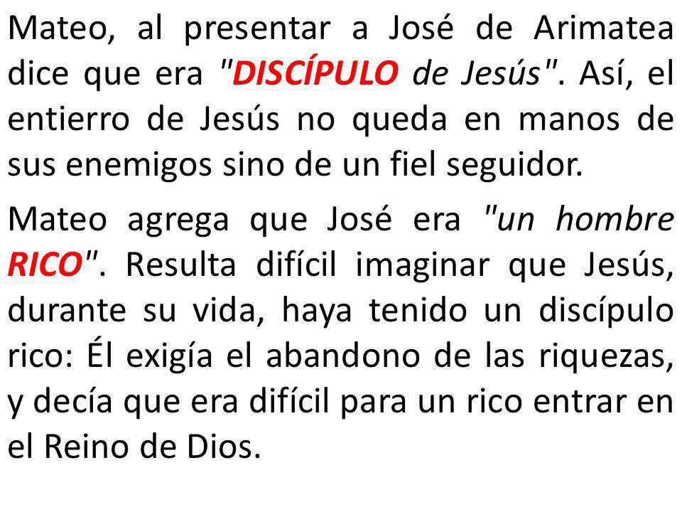 Mateo, al presentar a José de Arimatea dice que era