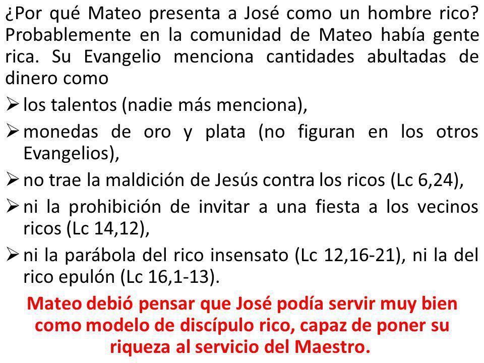 ¿Por qué Mateo presenta a José como un hombre rico? Probablemente en la comunidad de Mateo había gente rica. Su Evangelio menciona cantidades abultada