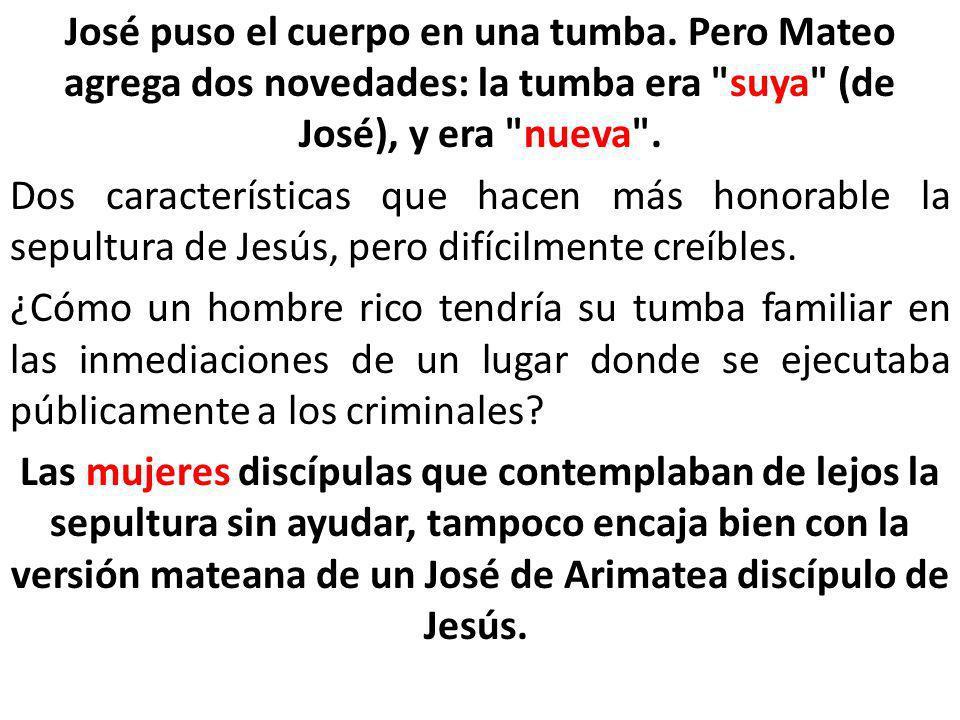 José puso el cuerpo en una tumba. Pero Mateo agrega dos novedades: la tumba era